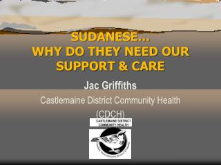SUDANESE… WHY DO THEY NEED OUR SUPPORT & CARE