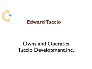 Edward Tuccio Owns and Operates Tuccio Development, Inc