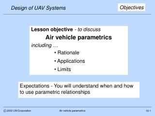 Lesson objective - to discuss  Air vehicle parametrics  including     Rationale   Applications   Limits