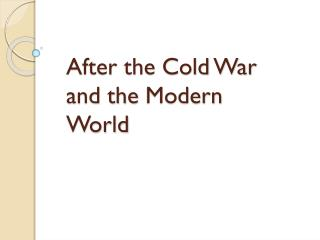 After the Cold War and the  Modern World