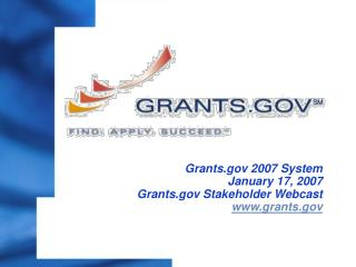 Grants 2007 System January 17, 2007 Grants Stakeholder Webcast grants