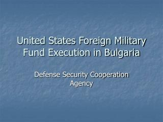 United States Foreign Military Fund Execution in Bulgaria