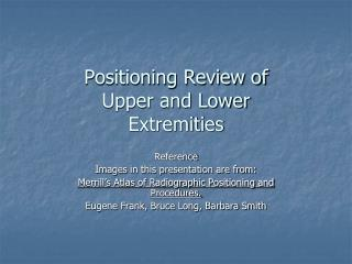Positioning Review of  Upper and Lower Extremities