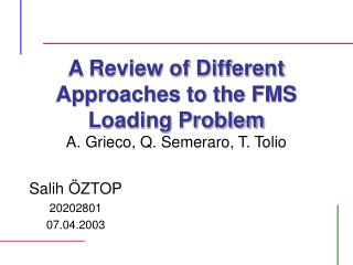 A Review of Different Approaches to the FMS Loading Problem A. Grieco, Q. Semeraro, T. Tolio