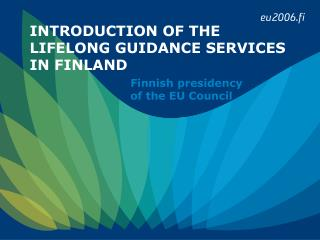 INTRODUCTION OF THE LIFELONG GUIDANCE SERVICES IN FINLAND