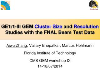GE1/1-III GEM  Cluster  S ize  and  Resolution S tudies with the FNAL Beam  T est  D ata
