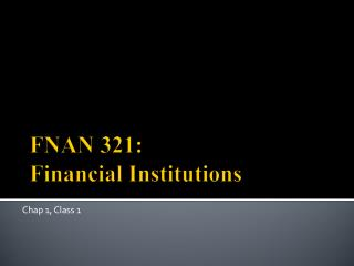 FNAN 321: Financial Institutions