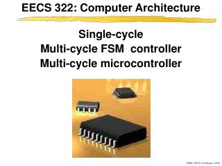 Single-cycle Multi-cycle FSM  controller Multi-cycle microcontroller