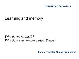 Learning and memory Why do we forget??? Why do we remember certain things?