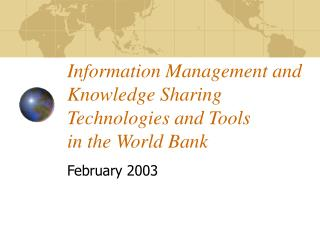 Information Management and Knowledge Sharing Technologies and Tools in the World Bank