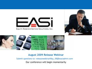 August 2009 Release Webinar Submit questions to: releasewebinarMay\_09@easiadmin