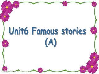 Unit6 Famous stories (A)