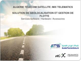 ALGERIE TELECOM SATELLITE /MIX TELEMATICS SOLUTION DE GEOLOCALISATION ET GESTION DE FLOTTE