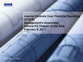 Internal Controls Over Financial Reporting ICOFR Management s Assertions Central PA Chapter of the AGA  February 9, 2011