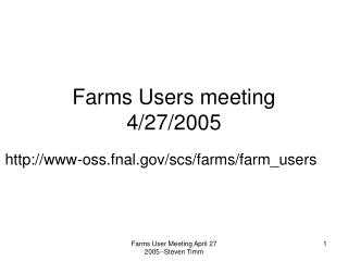 Farms Users meeting 4/27/2005