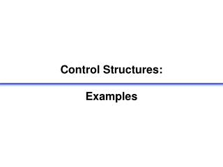 Control Structures: Examples