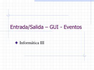 Entrada/Salida – GUI - Eventos