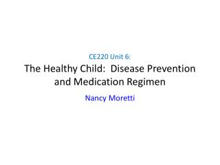 CE220 Unit 6: The Healthy Child:  Disease Prevention and Medication Regimen