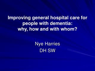 Improving general hospital care for people with dementia:  why, how and with whom?