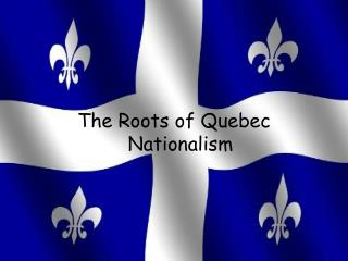 The Roots of Quebec Nationalism