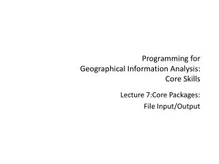 Programming for  Geographical Information Analysis: Core Skills