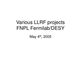 Various LLRF projects FNPL Fermilab/DESY