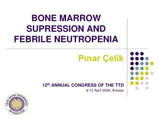 BONE MARROW SUPRESSION AND FEBR I LE NEUTROPENIA