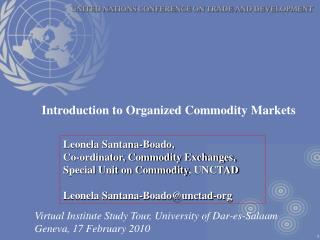 Leonela Santana-Boado,  Co-ordinator, Commodity Exchanges, Special Unit on Commodity , UNCTAD Leonela Santana-Boado@unct