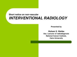 Short notice on non-vascular  INTERVENTIONAL RADIOLOGY