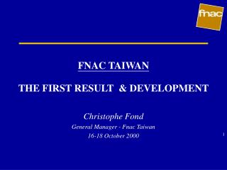 FNAC TAIWAN THE FIRST RESULT  & DEVELOPMENT