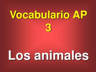 Vocabulario AP 3 Los animales