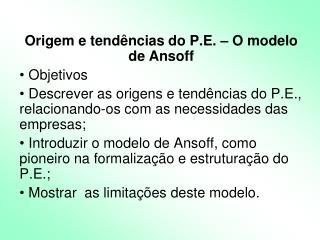 Origem e tendências do P.E. – O modelo de Ansoff  Objetivos