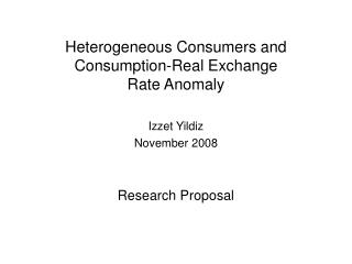 Heterogeneous Consumers and Consumption-Real Exchange Rate Anomaly Izzet Yildiz November 2008