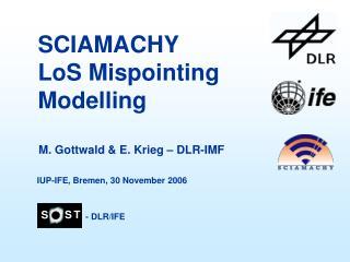 SCIAMACHY LoS Mispointing Modelling M. Gottwald & E. Krieg – DLR-IMF