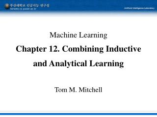 Machine Learning Chapter 12. Combining Inductive and Analytical Learning