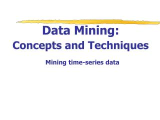 Data Mining:  Concepts and Techniques Mining time-series data