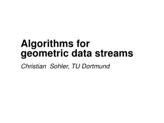Algorithms for  geometric data streams