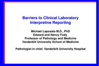 Barriers to Clinical Laboratory  Interpretive Reporting Michael Laposata M.D., PhD