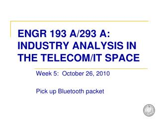 ENGR 193 A/293 A: INDUSTRY ANALYSIS IN THE TELECOM/IT SPACE