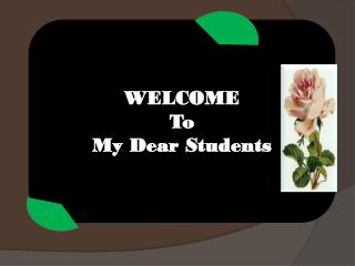 WELCOME To My Dear Students