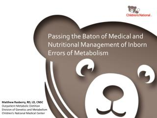 Passing the Baton of Medical and Nutritional Management of Inborn Errors of Metabolism