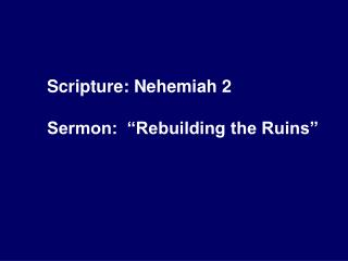 "Scripture: Nehemiah 2 Sermon:  ""Rebuilding the Ruins"""
