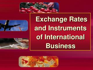 Exchange Rates and Instruments of International Business