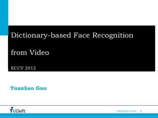 Dictionary-based Face Recognition  from  Video ECCV 2012