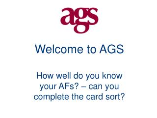 Welcome to AGS How well do you know your AFs? – can you complete the card sort?