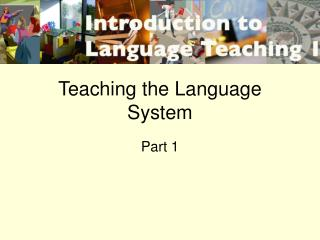Teaching the Language System