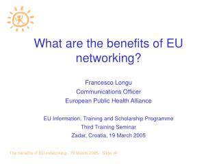 What are the benefits of EU networking? Francesco Longu Communications Officer