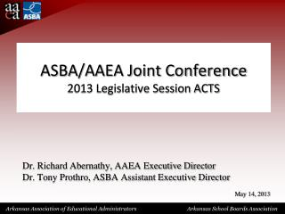 ASBA/AAEA Joint Conference 2013 Legislative Session ACTS