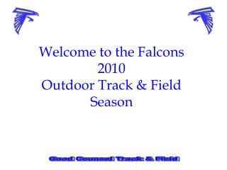 Welcome to the Falcons  2010   Outdoor Track & Field  Season