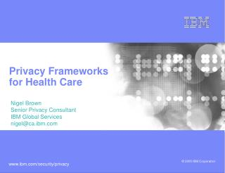 Privacy Frameworks for Health Care